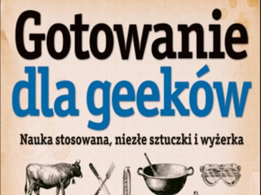 gotowanie-dla-geekow-nauka-stosowana-niezle-sztuczki-i-wyzerka-9788324630554
