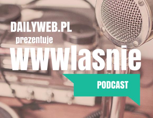 DailyWeb: WWWłaśnie Podcast #13