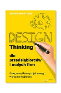 Design Thinking dla przedsiębiorców i małych firm. Z tą książka zarobisz kupę hajsu.